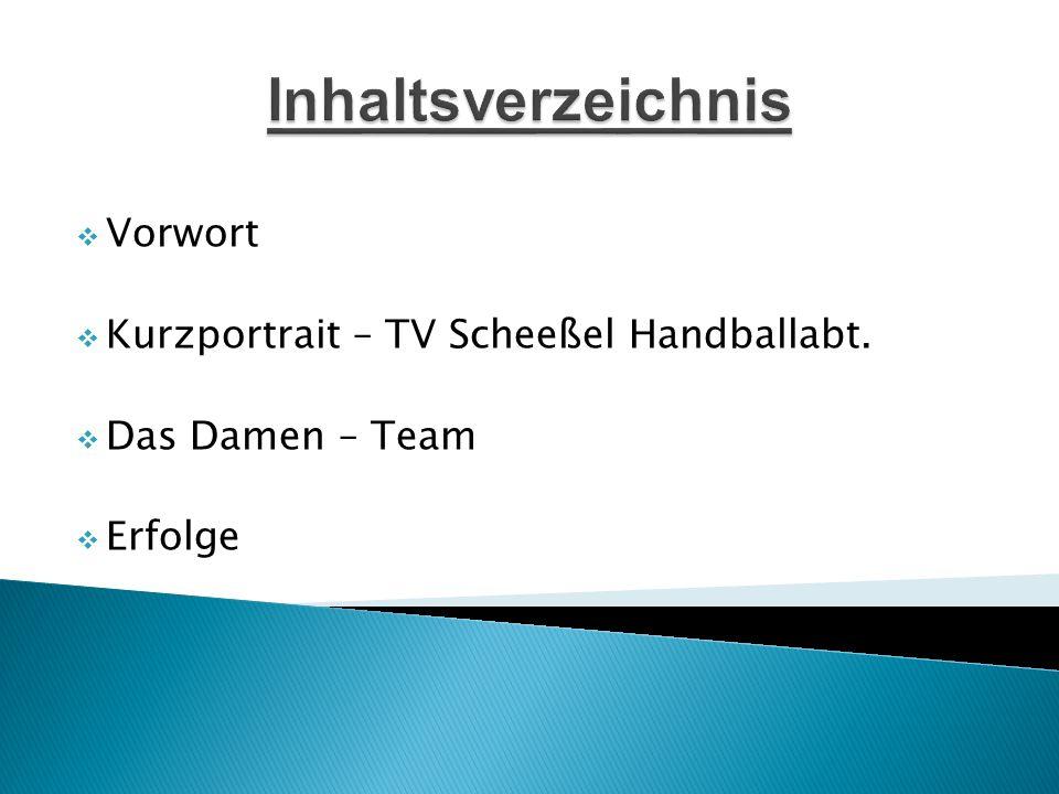  Vorwort  Kurzportrait – TV Scheeßel Handballabt.  Das Damen – Team  Erfolge Inhaltsverzeichnis