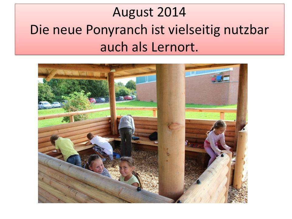 August 2014 Die neue Ponyranch ist vielseitig nutzbar auch als Lernort.