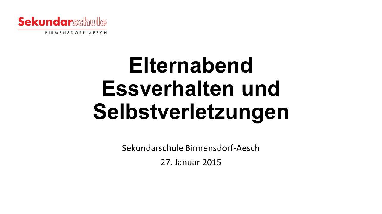 Elternabend Essverhalten und Selbstverletzungen Sekundarschule Birmensdorf-Aesch 27. Januar 2015