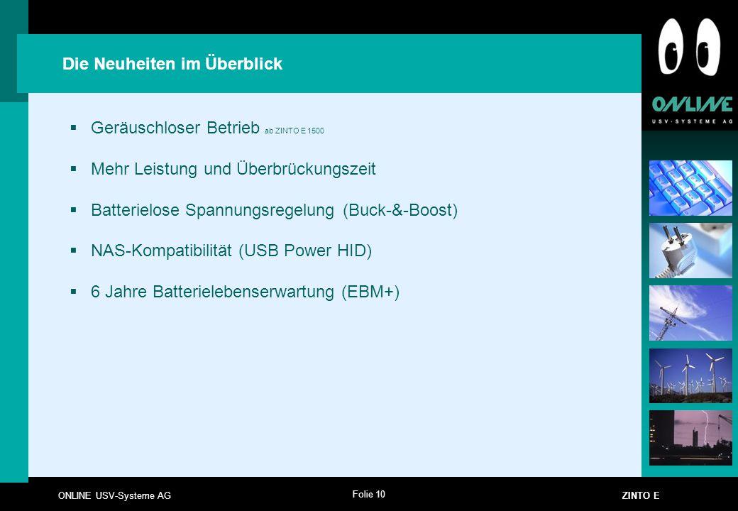 Folie 10 ONLINE USV-Systeme AG ZINTO E Die Neuheiten im Überblick  Geräuschloser Betrieb ab ZINTO E 1500  Mehr Leistung und Überbrückungszeit  Batt