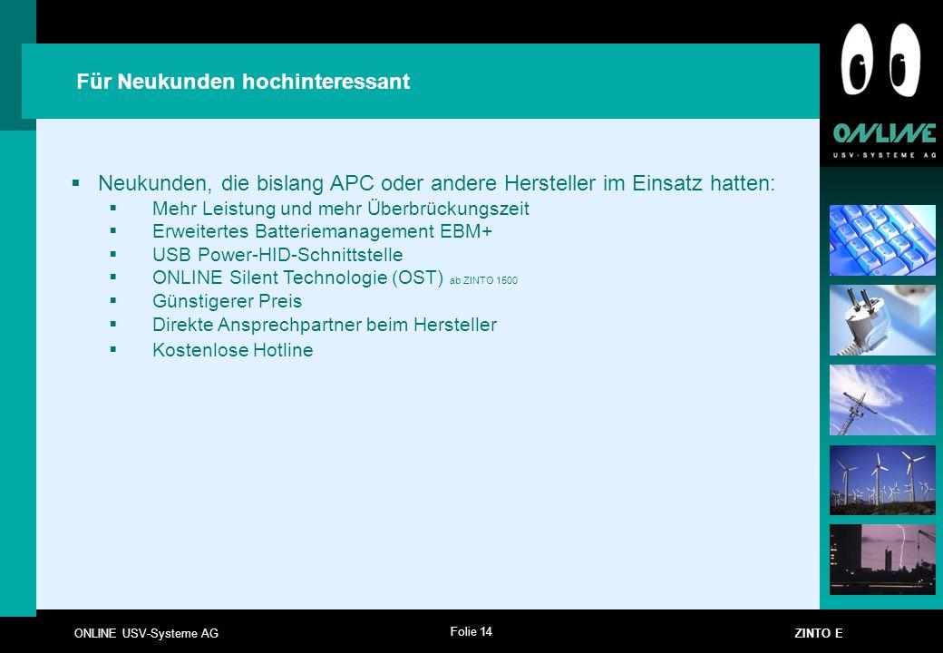 Folie 14 ONLINE USV-Systeme AG ZINTO E Für Neukunden hochinteressant  Neukunden, die bislang APC oder andere Hersteller im Einsatz hatten:  Mehr Lei