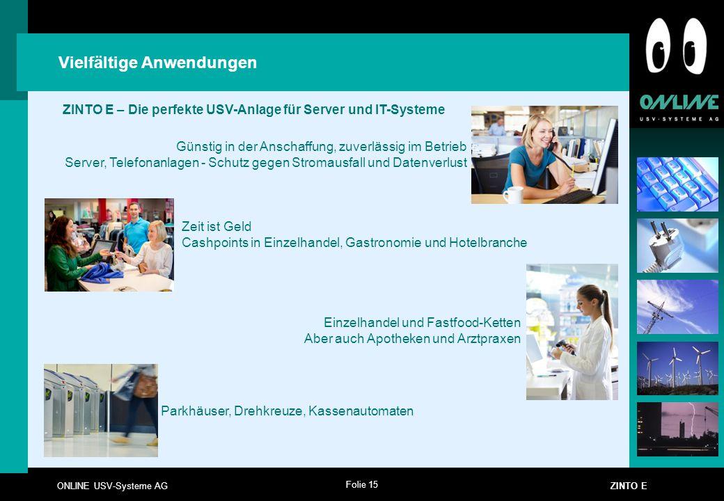 Folie 15 ONLINE USV-Systeme AG ZINTO E Vielfältige Anwendungen ZINTO E – Die perfekte USV-Anlage für Server und IT-Systeme Günstig in der Anschaffung,