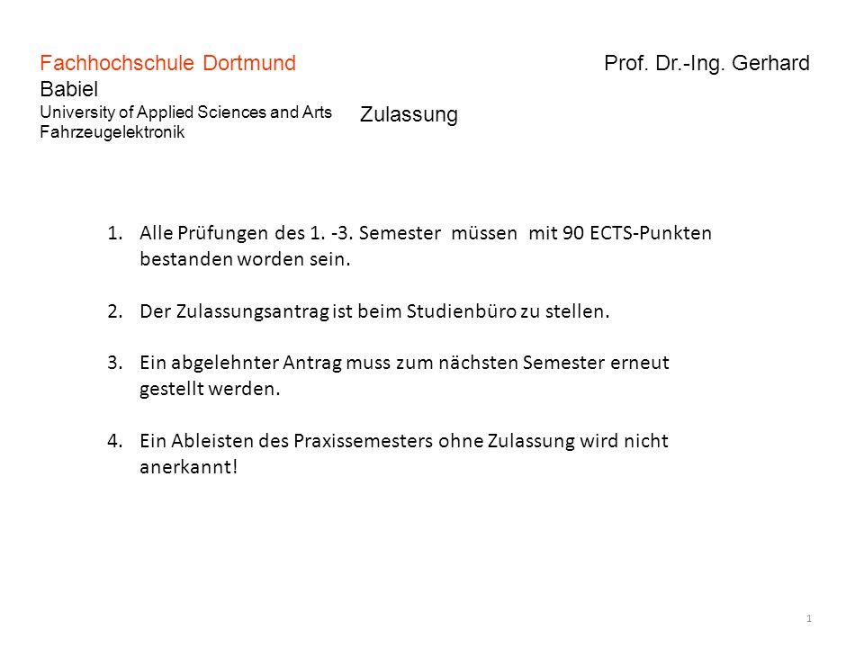 Fachhochschule Dortmund Prof. Dr.-Ing. Gerhard Babiel University of Applied Sciences and Arts Fahrzeugelektronik 1 Zulassung 1.Alle Prüfungen des 1. -