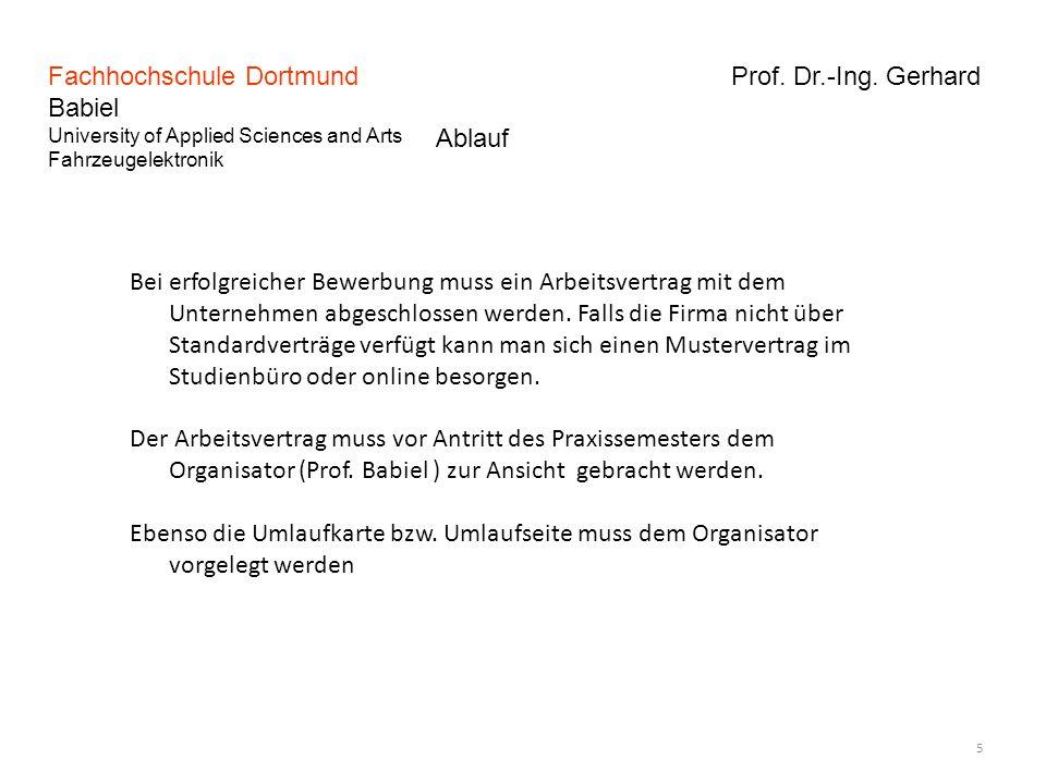 Fachhochschule Dortmund Prof. Dr.-Ing. Gerhard Babiel University of Applied Sciences and Arts Fahrzeugelektronik 5 Ablauf Bei erfolgreicher Bewerbung