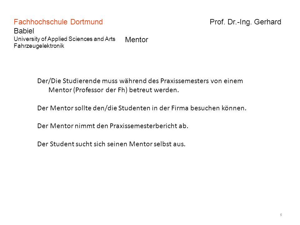 Fachhochschule Dortmund Prof. Dr.-Ing. Gerhard Babiel University of Applied Sciences and Arts Fahrzeugelektronik 6 Mentor Der/Die Studierende muss wäh