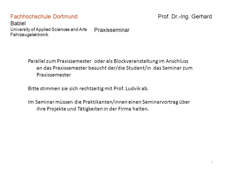 Fachhochschule Dortmund Prof. Dr.-Ing. Gerhard Babiel University of Applied Sciences and Arts Fahrzeugelektronik 7 Praxisseminar Parallel zum Praxisse