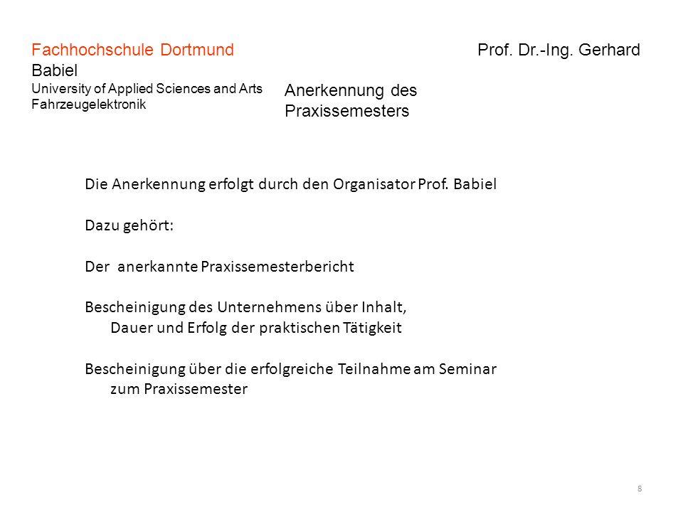 Fachhochschule Dortmund Prof. Dr.-Ing. Gerhard Babiel University of Applied Sciences and Arts Fahrzeugelektronik 8 Anerkennung des Praxissemesters Die