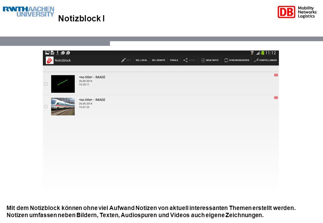 Notizblock I Mit dem Notizblock können ohne viel Aufwand Notizen von aktuell interessanten Themen erstellt werden. Notizen umfassen neben Bildern, Tex