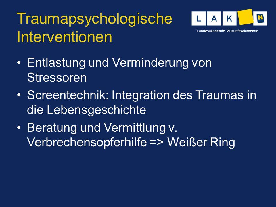 Traumapsychologische Interventionen Entlastung und Verminderung von Stressoren Screentechnik: Integration des Traumas in die Lebensgeschichte Beratung