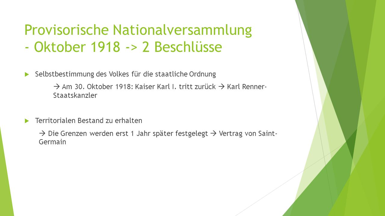 Provisorische Nationalversammlung - Oktober 1918 -> 2 Beschlüsse  Selbstbestimmung des Volkes für die staatliche Ordnung  Am 30. Oktober 1918: Kaise