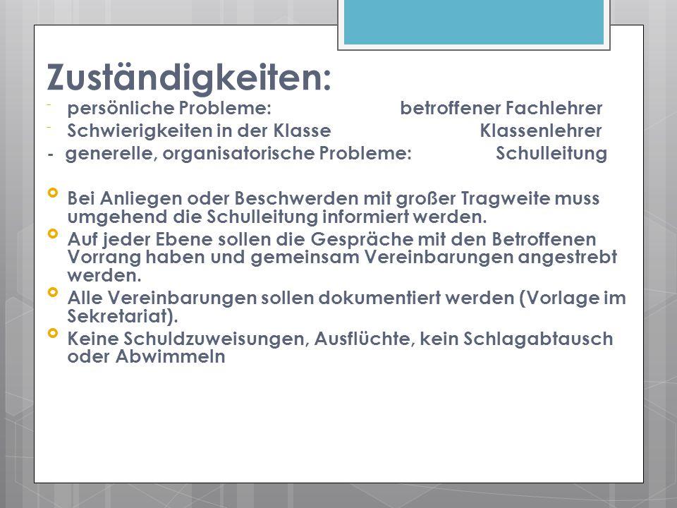 Zuständigkeiten: -persönliche Probleme: betroffener Fachlehrer -Schwierigkeiten in der Klasse Klassenlehrer - generelle, organisatorische Probleme: Sc
