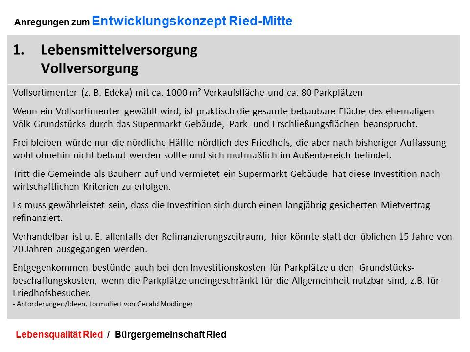 Lebensqualität Ried / Bürgergemeinschaft Ried 4 Anregungen zum Entwicklungskonzept Ried-Mitte 1.