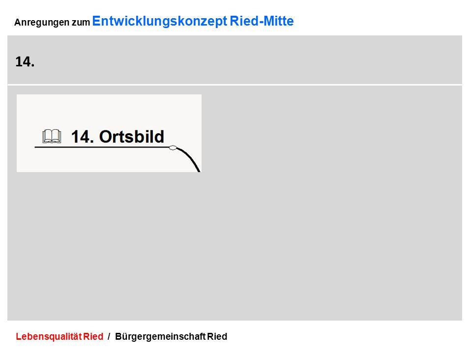 Lebensqualität Ried / Bürgergemeinschaft Ried 40 Anregungen zum Entwicklungskonzept Ried-Mitte 14.