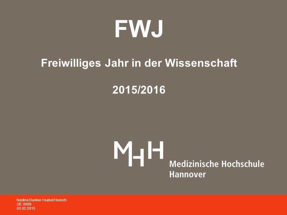 FWJ Freiwilliges Jahr in der Wissenschaft 2015/2016 Nadine Dunker / Isabel Hoesch OE 0009 03.02.2015