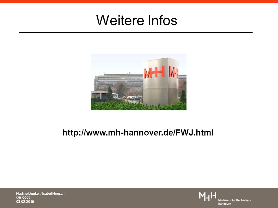 _____________________________________________ http://www.mh-hannover.de/FWJ.html Weitere Infos Nadine Dunker / Isabel Hoesch OE 0009 03.02.2015
