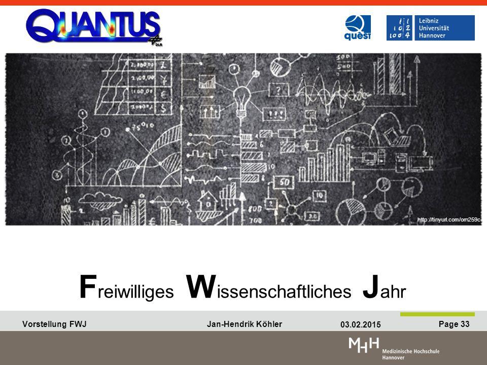 Vorstellung FWJ Jan-Hendrik Köhler 03.02.2015 Page 33 Vorstellung FWJ Jan-Hendrik Köhler 03.02.2015 Page 33 F reiwilliges W issenschaftliches J ahr http://tinyurl.com/orn259c