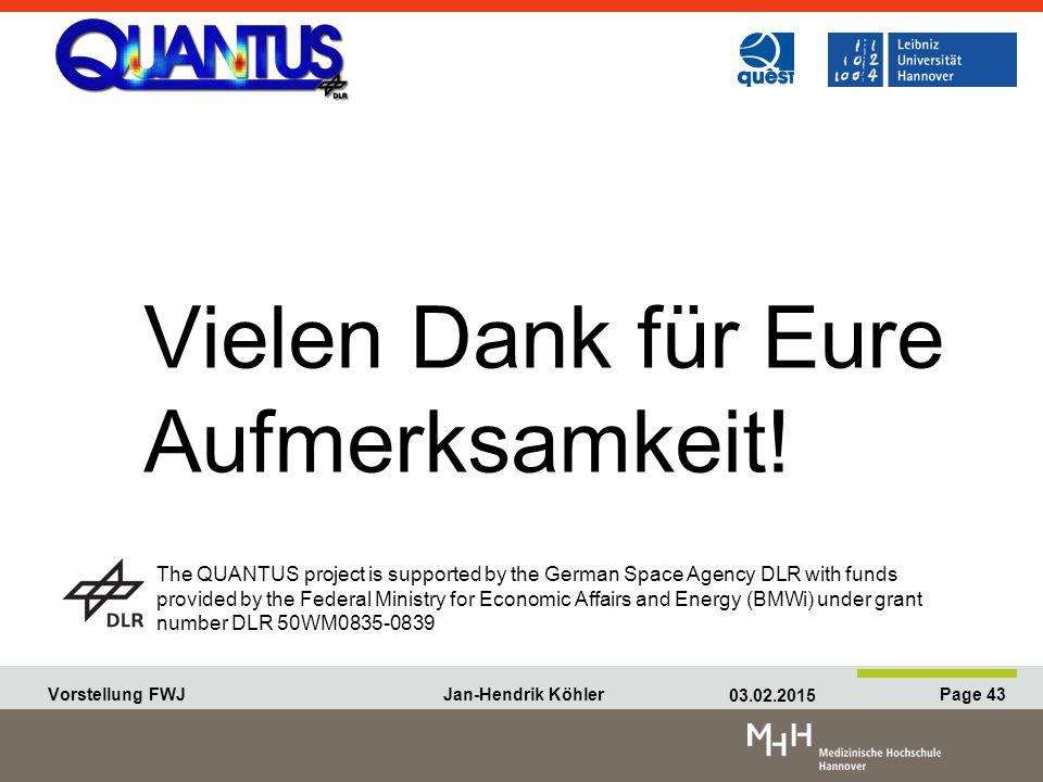 Vorstellung FWJ Jan-Hendrik Köhler 03.02.2015 Page 43 Vorstellung FWJ Jan-Hendrik Köhler 03.02.2015 Page 43 Vielen Dank für Eure Aufmerksamkeit.