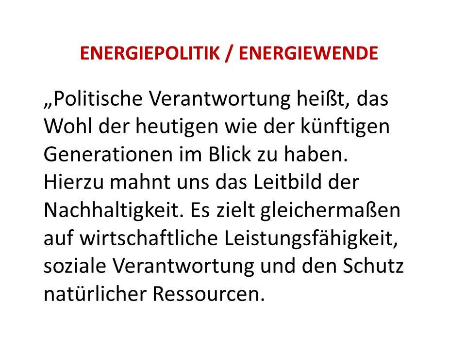 """ENERGIEPOLITIK / ENERGIEWENDE """"Politische Verantwortung heißt, das Wohl der heutigen wie der künftigen Generationen im Blick zu haben."""