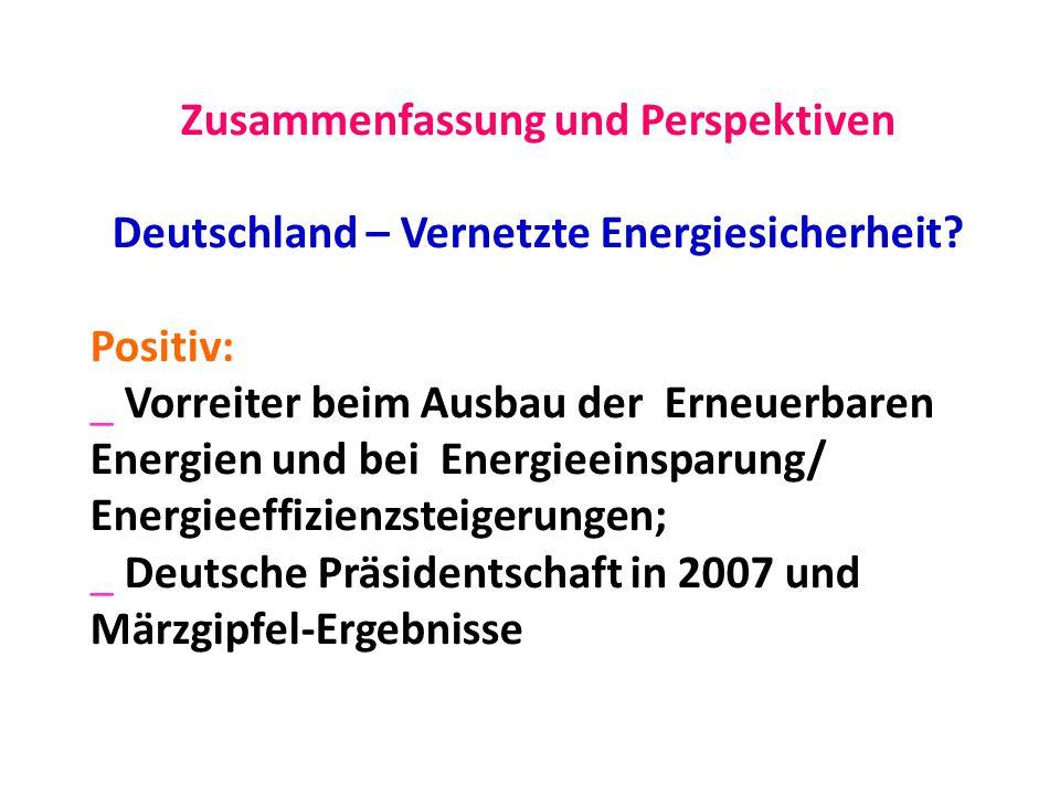 Zusammenfassung und Perspektiven Deutschland – Vernetzte Energiesicherheit? Positiv: _ Vorreiter beim Ausbau der Erneuerbaren Energien und bei Energie