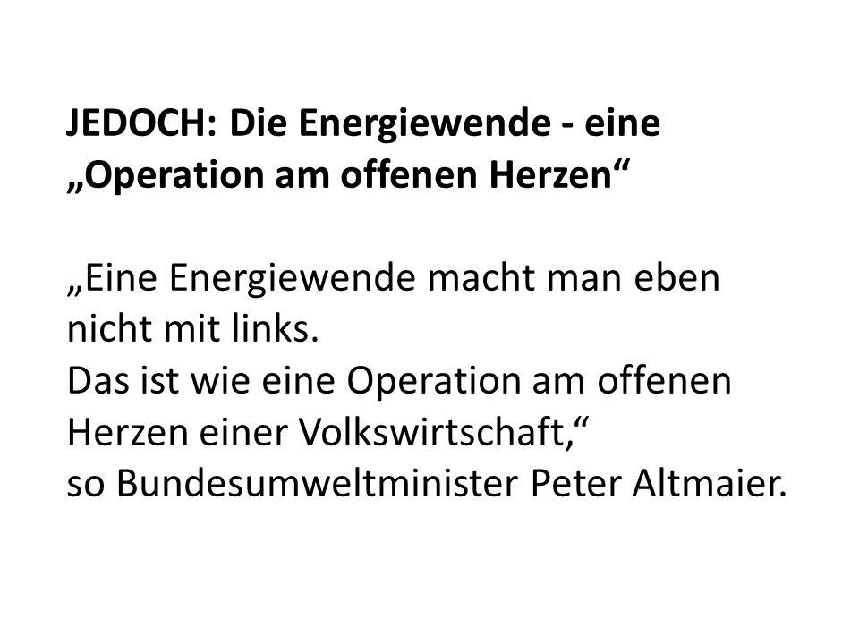 """JEDOCH: Die Energiewende - eine """"Operation am offenen Herzen"""" """"Eine Energiewende macht man eben nicht mit links. Das ist wie eine Operation am offenen"""