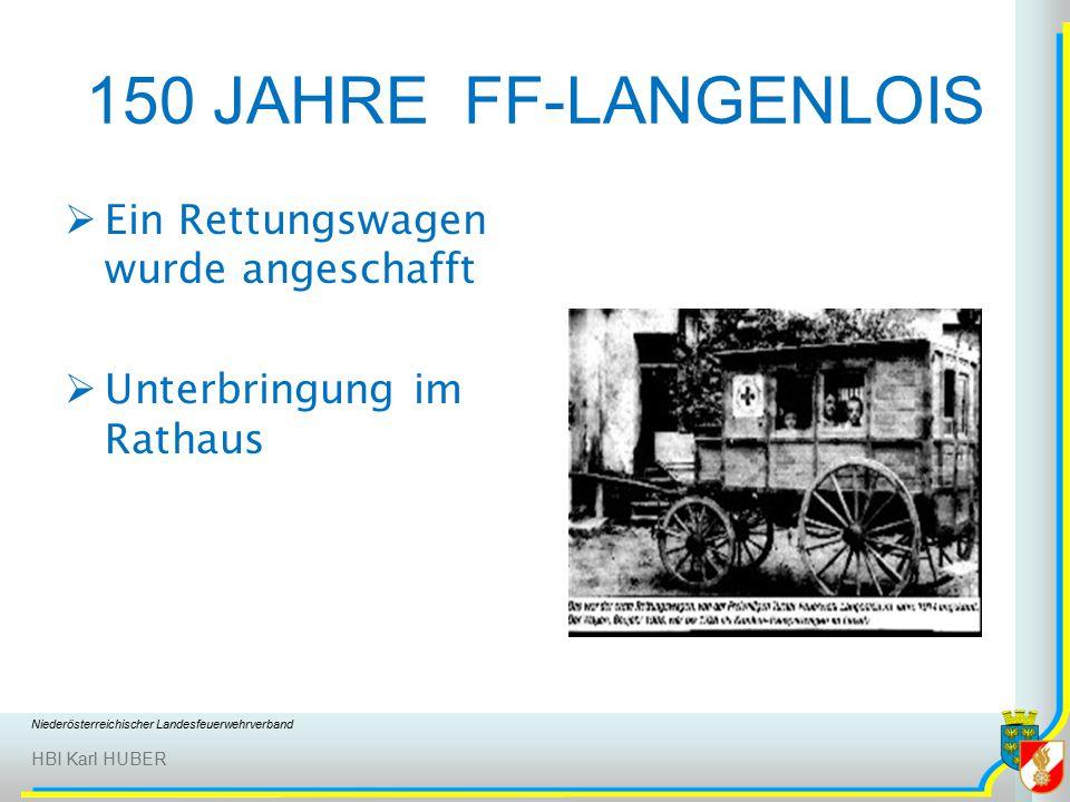 Niederösterreichischer Landesfeuerwehrverband HBI Karl HUBER 150 JAHRE FF-LANGENLOIS  Ein Rettungswagen wurde angeschafft  Unterbringung im Rathaus
