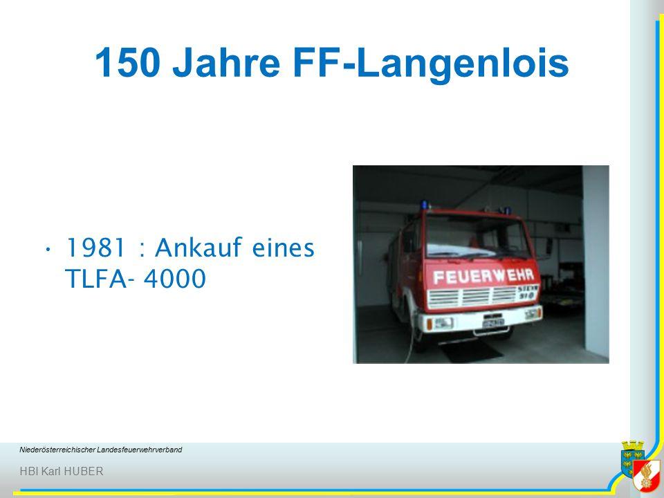 Niederösterreichischer Landesfeuerwehrverband HBI Karl HUBER 150 Jahre FF-Langenlois 1981 : Ankauf eines TLFA- 4000