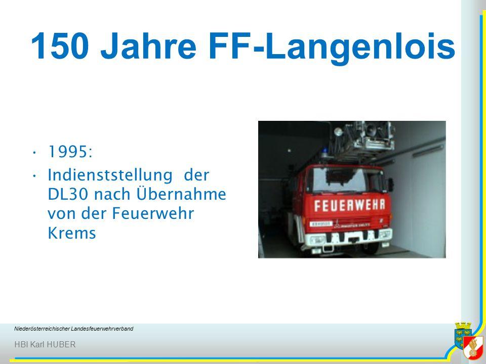 Niederösterreichischer Landesfeuerwehrverband HBI Karl HUBER 150 Jahre FF-Langenlois 1995: Indienststellung der DL30 nach Übernahme von der Feuerwehr Krems