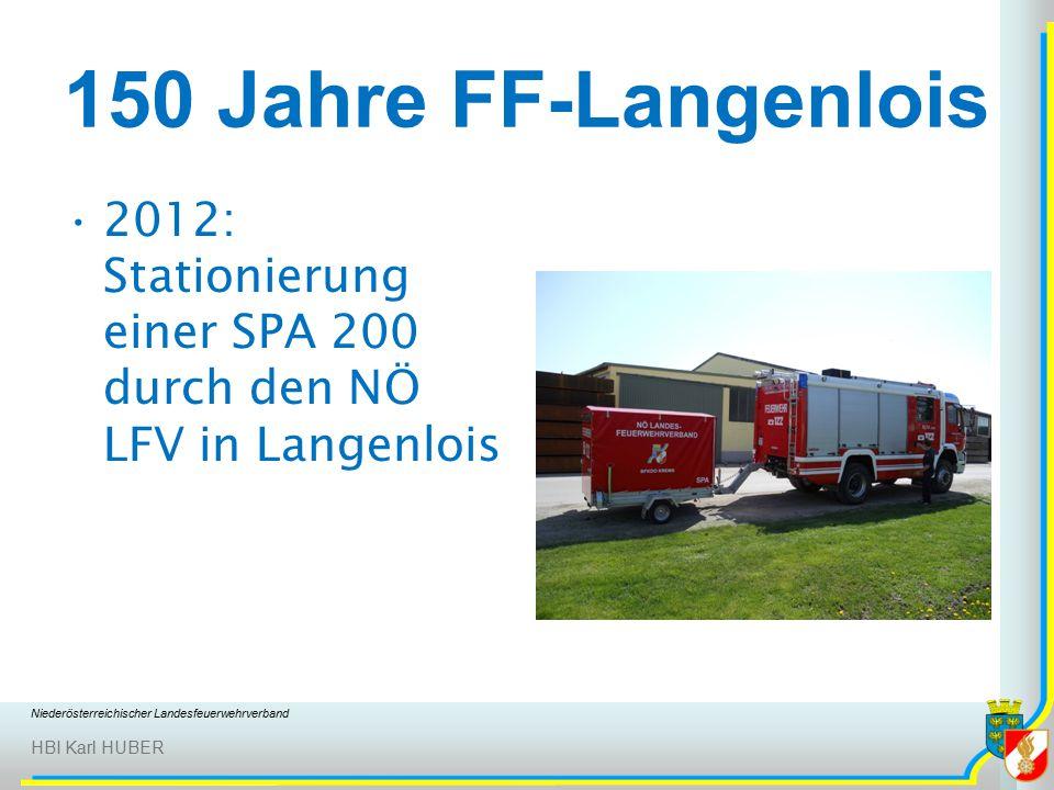 Niederösterreichischer Landesfeuerwehrverband HBI Karl HUBER 150 Jahre FF-Langenlois 2012: Stationierung einer SPA 200 durch den NÖ LFV in Langenlois