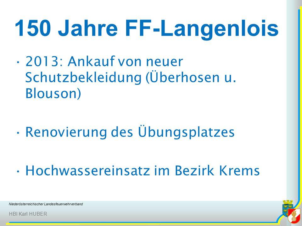 Niederösterreichischer Landesfeuerwehrverband HBI Karl HUBER 150 Jahre FF-Langenlois 2013: Ankauf von neuer Schutzbekleidung (Überhosen u.
