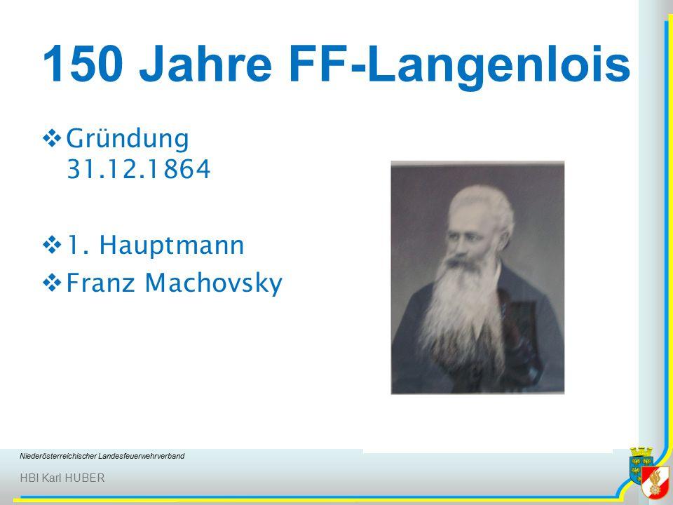 Niederösterreichischer Landesfeuerwehrverband HBI Karl HUBER 150 Jahre FF-Langenlois  Gründung 31.12.1864  1.