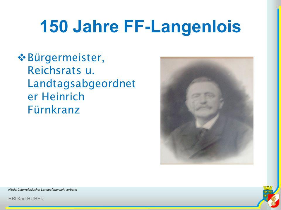 Niederösterreichischer Landesfeuerwehrverband HBI Karl HUBER 150 Jahre FF-Langenlois BBürgermeister, Reichsrats u.