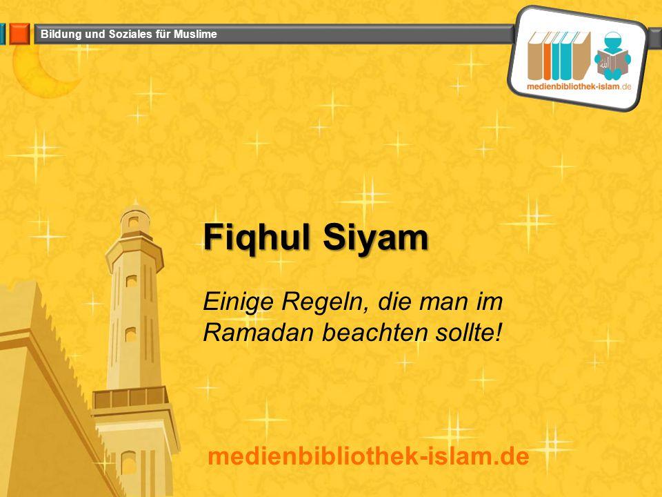 Bildung und Soziales für Muslime Siyam bedeutet Enthaltsamkeit von Dingen, die eigentlich erlaubt sind.