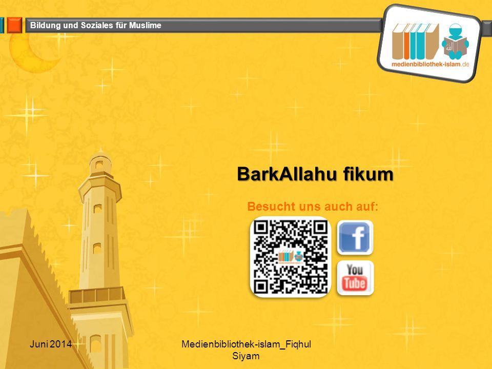 Bildung und Soziales für Muslime BarkAllahu fikum Juni 2014Medienbibliothek-islam_Fiqhul Siyam Besucht uns auch auf: