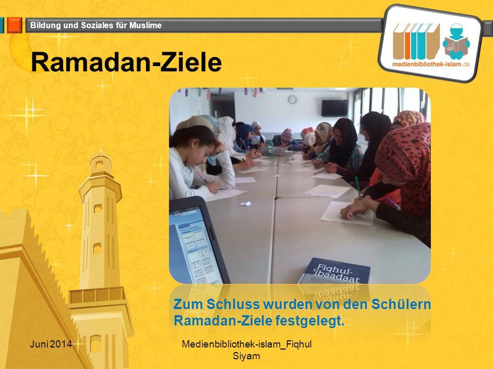 Bildung und Soziales für Muslime Juni 2014Medienbibliothek-islam_Fiqhul Siyam Ramadan-Ziele Zum Schluss wurden von den Schülern Ramadan-Ziele festgelegt.