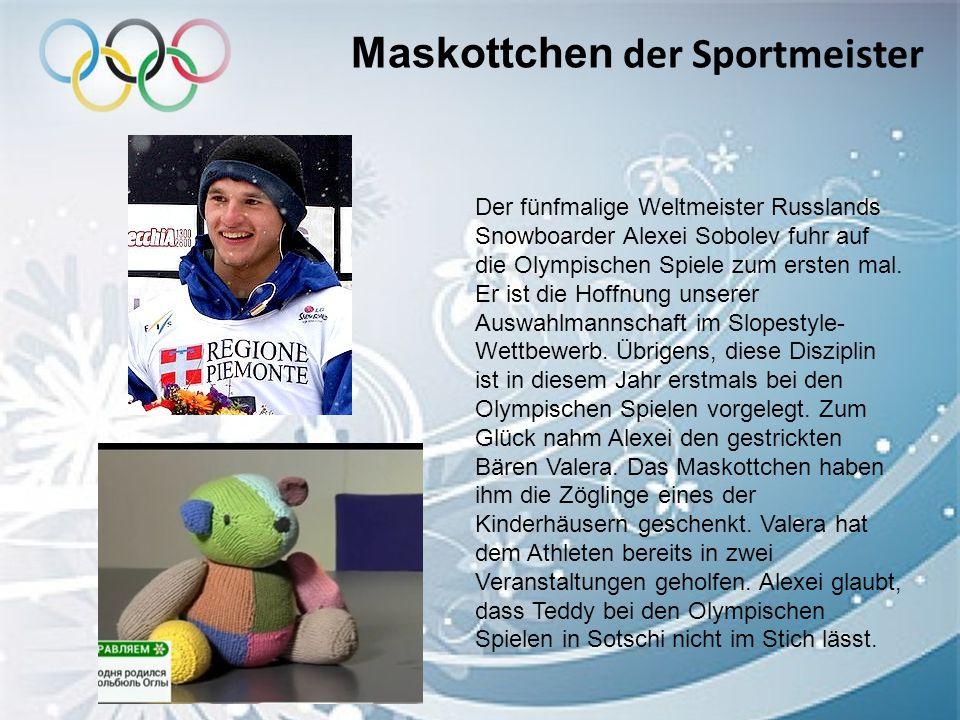 Maskottchen der Sportmeister Der fünfmalige Weltmeister Russlands Snowboarder Alexei Sobolev fuhr auf die Olympischen Spiele zum ersten mal. Er ist di