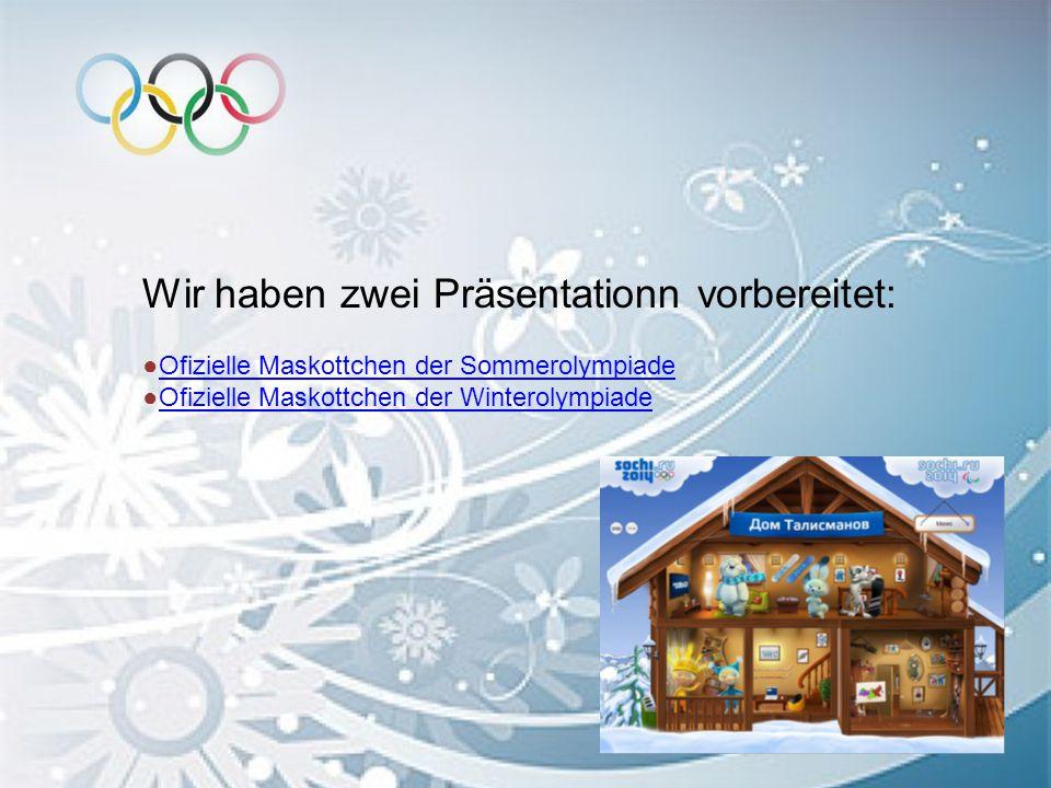 Wir haben zwei Präsentationn vorbereitet: ●Ofizielle Maskottchen der SommerolympiadeOfizielle Maskottchen der Sommerolympiade ●Ofizielle Maskottchen d