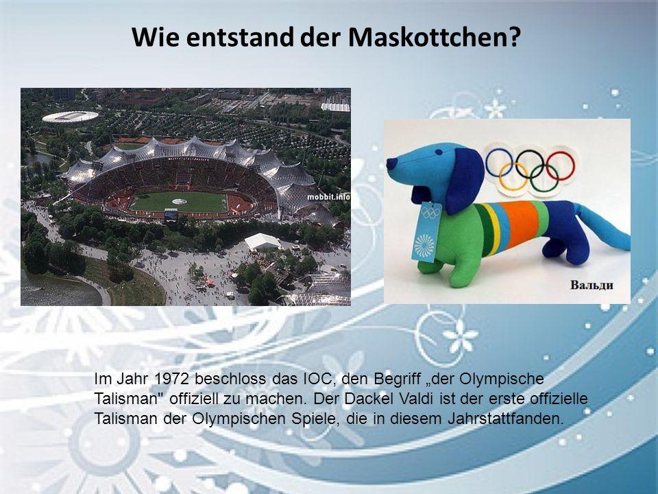 Forderungen an den Maskottchen Vorschrifsmäβig kann jedes Wesen in der Rolle des Talismans auftreten, das die Kulturbesonderheiten seines Landvolkes widerspiegelt, wo die Olympischen Spiele stattfinden.