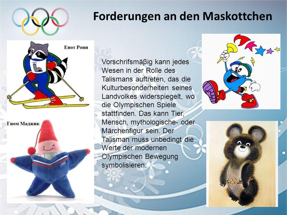 Forderungen an den Maskottchen Es gibt drei olympische Hauptwerte, die im Maskottchen verkörpert werden sollten: ♦ Perfektion (Exzellenz).