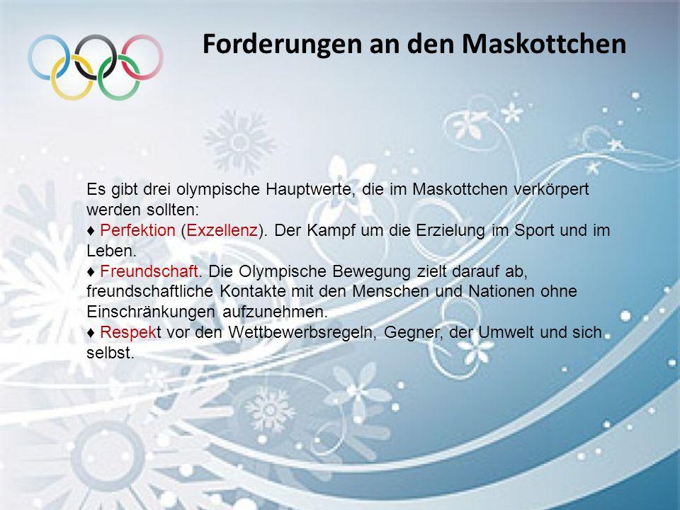 Forderungen an den Maskottchen Es gibt drei olympische Hauptwerte, die im Maskottchen verkörpert werden sollten: ♦ Perfektion (Exzellenz). Der Kampf u