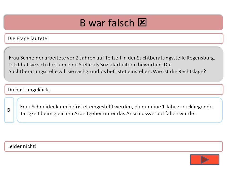 A war falsch  Du hast angeklickt Frau Schneider arbeitete vor 2 Jahren auf Teilzeit in der Suchtberatungsstelle Regensburg.