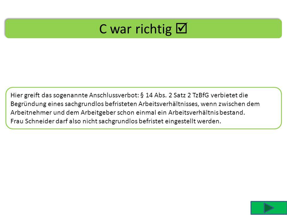 B war falsch  Du hast angeklickt Frau Schneider arbeitete vor 2 Jahren auf Teilzeit in der Suchtberatungsstelle Regensburg.