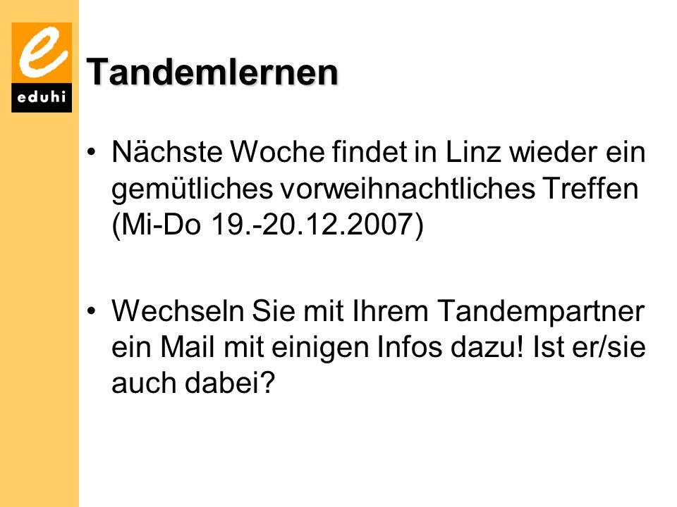 Tandemlernen Nächste Woche findet in Linz wieder ein gemütliches vorweihnachtliches Treffen (Mi-Do 19.-20.12.2007) Wechseln Sie mit Ihrem Tandempartne