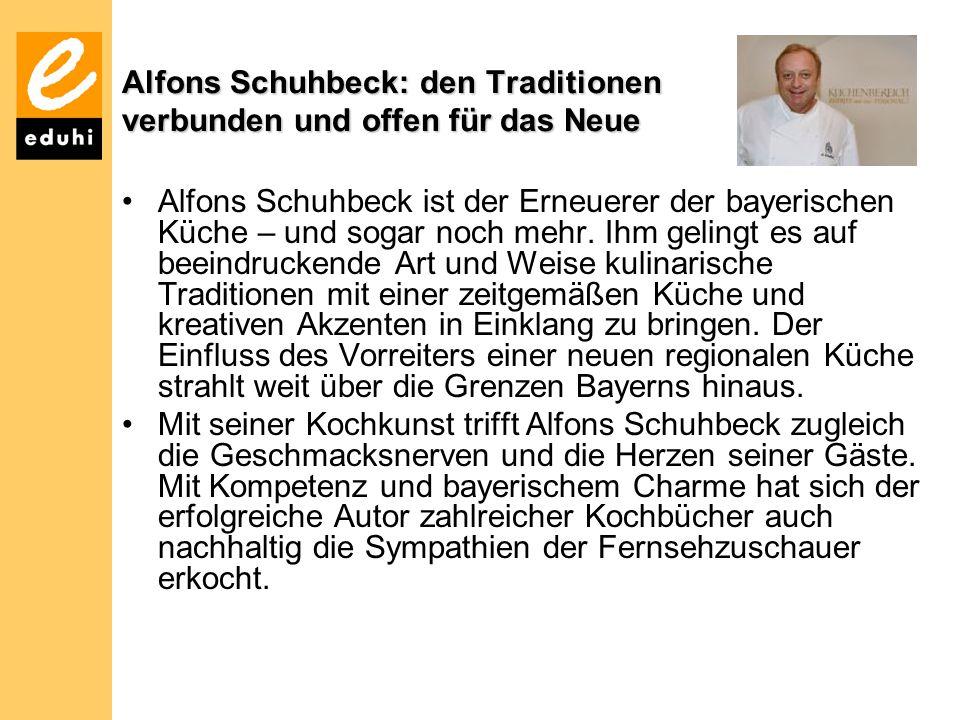 Alfons Schuhbeck: den Traditionen verbunden und offen für das Neue Alfons Schuhbeck ist der Erneuerer der bayerischen Küche – und sogar noch mehr. Ihm