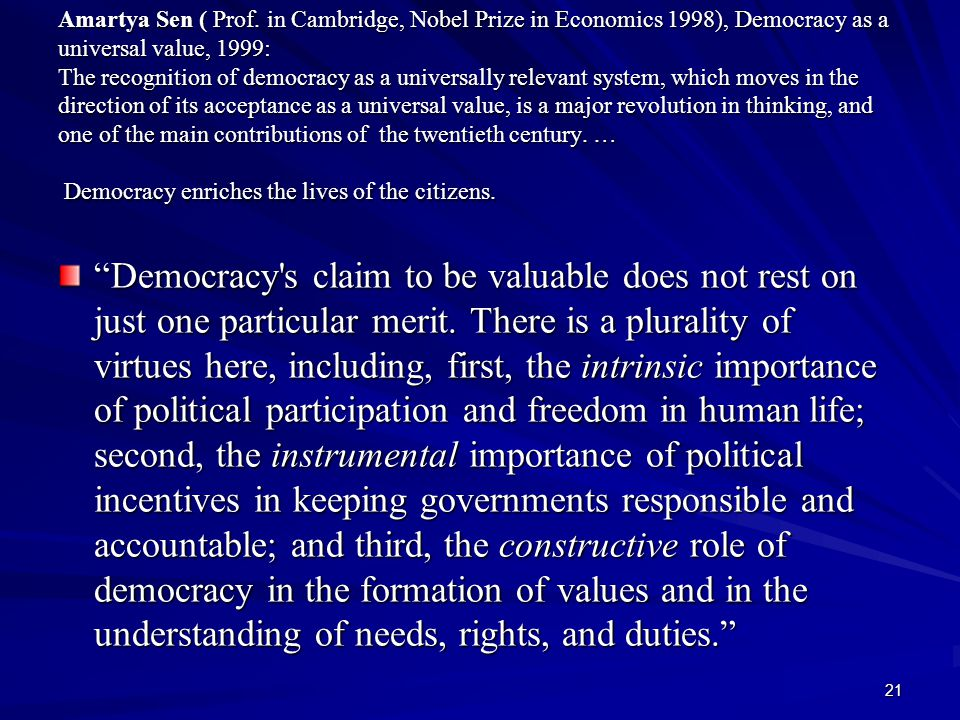 21 Amartya Sen ( Prof. in Cambridge, Nobel Prize in Economics 1998), Democracy as a universal value, 1999: The recognition of democracy as a universal