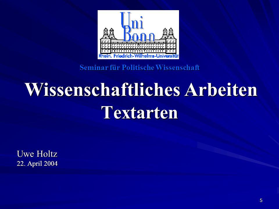 5 Seminar für Politische Wissenschaft Wissenschaftliches Arbeiten Wissenschaftliches ArbeitenTextarten Uwe Holtz 22.