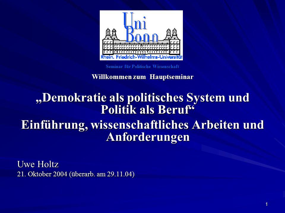 """1 Seminar für Politische Wissenschaft Willkommen zum Hauptseminar """"Demokratie als politisches System und Politik als Beruf Einführung, wissenschaftliches Arbeiten und Anforderungen Uwe Holtz 21."""