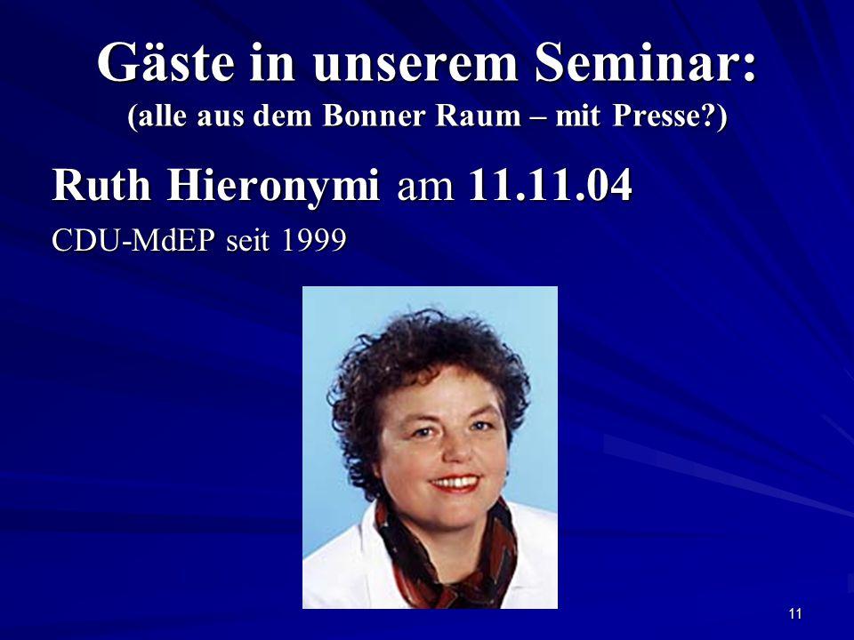 11 Gäste in unserem Seminar: (alle aus dem Bonner Raum – mit Presse?) Ruth Hieronymi am 11.11.04 CDU-MdEP seit 1999