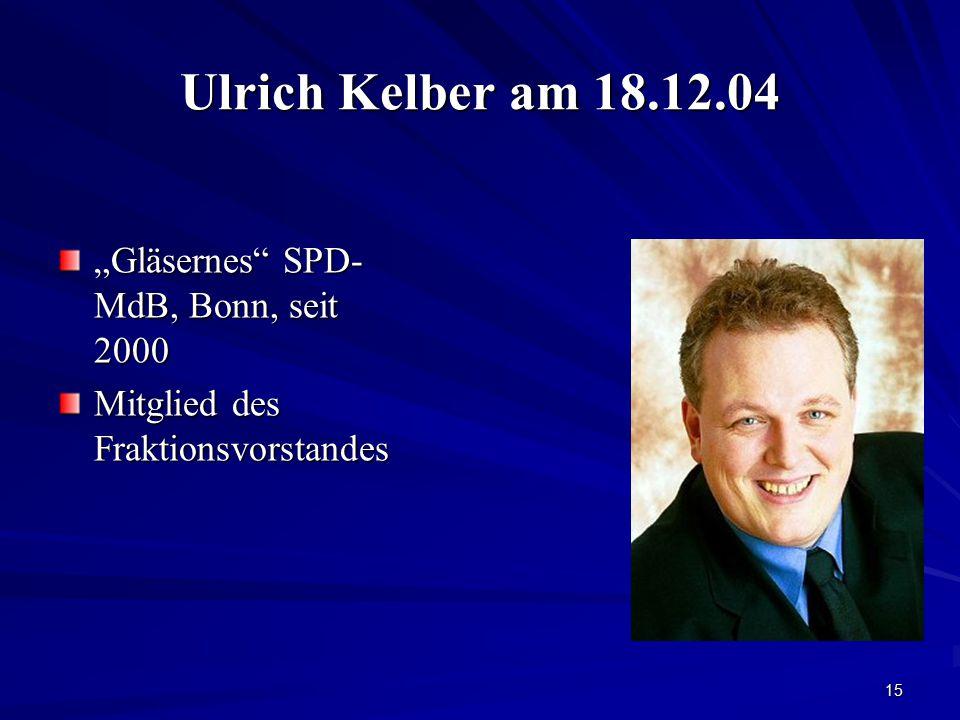 """15 Ulrich Kelber am 18.12.04 """"Gläsernes"""" SPD- MdB, Bonn, seit 2000 Mitglied des Fraktionsvorstandes"""