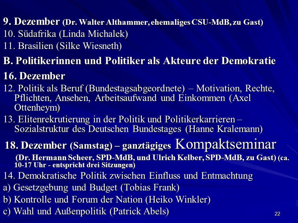 22 9. Dezember (Dr. Walter Althammer, ehemaliges CSU-MdB, zu Gast) 10. Südafrika (Linda Michalek) 11. Brasilien (Silke Wiesneth) B. Politikerinnen und