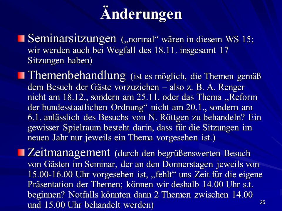 """25Änderungen Seminarsitzungen (""""normal"""" wären in diesem WS 15; wir werden auch bei Wegfall des 18.11. insgesamt 17 Sitzungen haben) Themenbehandlung ("""